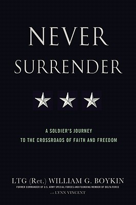 Never Surrender: A Soldier's Journey to the Crossroads of Faith and Freedom - Boykin, William G, and Vincent, Lynn