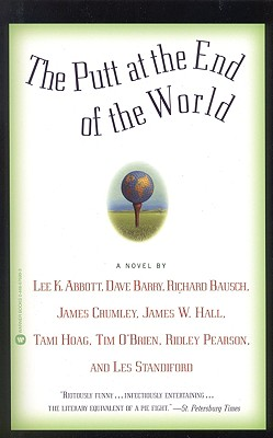 The Putt at the End of the World - Abbott, Lee K, Professor, and Standiford, Les (Compiled by), and Barry, Dave, Dr.