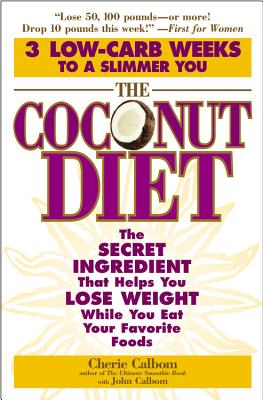 The Coconut Diet: The Secret Ingredient That Helps You Lose Weight While You Eat Your Favorite Foods - Calbom, Cherie, M.S., and Calbom, John