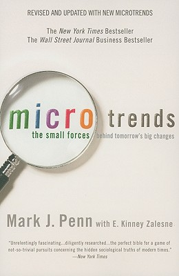 Microtrends: The Small Forces Behind Tomorrow's Big Changes - Penn, Mark J, and Zalesne, E Kinney