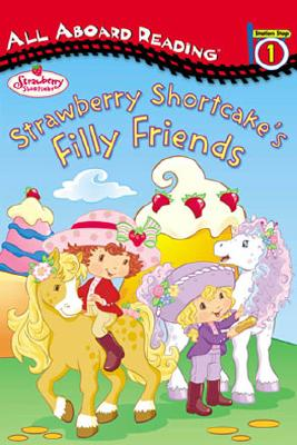 Strawberry Shortcake's Filly Friends: All Aboard Reading Station Stop 1 - Bryant, Megan E