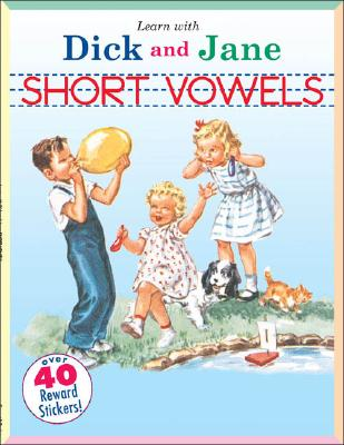 Short Vowels: A Learn with Dick and Jane Book - Unknown, and Grosset & Dunlap (Creator)