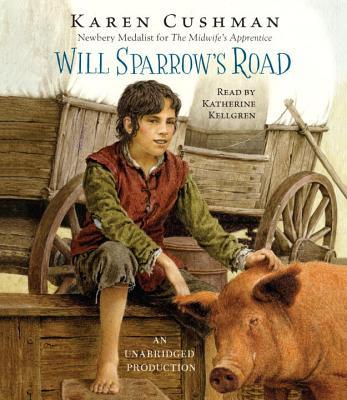 Will Sparrow's Road - Cushman, Karen, and Kellgren, Katherine (Read by)