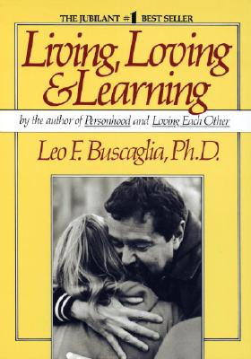 Living Loving and Learning - Buscaglia, Leo F, Ph.D.