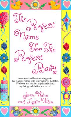 The Perfect Name for the Perfect Baby: A Magical Method for Finding the Perfect Name for Your Baby - Wilen, Joan, and Wilen, Lydia