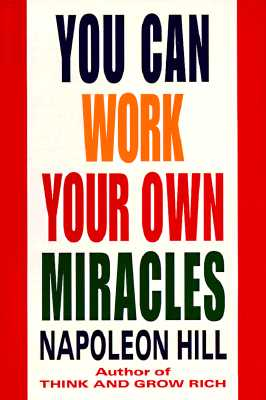 You Can Work Your Own Miracles - Hill, Napoleon