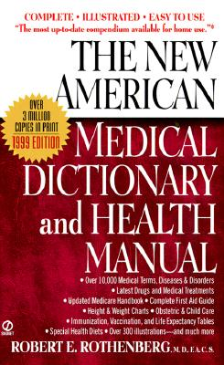 The New American Medical Dictionary and Health Manual - Rothenberg, Robert E, M.D., F.A.C.S.