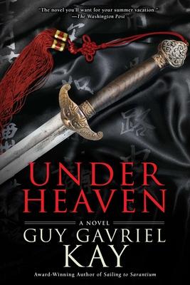 Under Heaven - Kay, Guy Gavriel