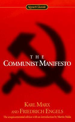 The Communist Manifesto - Marx, Karl, and Engels, Friedrich, and Malia, Martin Edward (Introduction by)