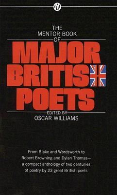 The Mentor Book of Major British Poets - Various, and Williams, Oscar (Editor)