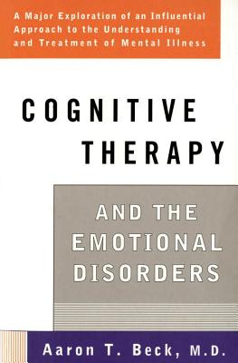 Cognitive Therapy and the Emotional Disorders - Beck, Aaron T, MD