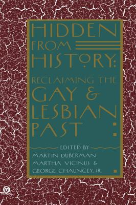 Hidden from History: Reclaiming the Gay and Lesbian Past - Duberman, Martin Bauml (Editor), and Vicinus, Martha (Editor), and Chauncey, George (Editor)