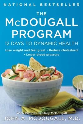 The McDougall Program: 12 Days to Dynamic Health - McDougall, Mary, and McDougall, John A