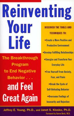 Reinventing Your Life: How to Break Free from Negative Life Patterns and Feel Good Again - Young, Jeffrey E, PhD (Preface by), and Klosko, Janet S, PhD, and Beck, Aaron T, MD (Foreword by)