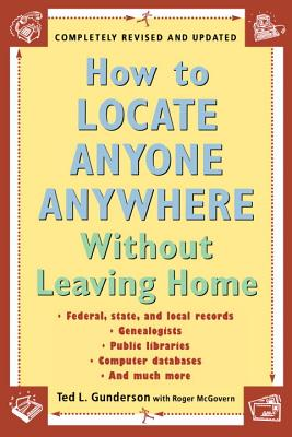 How to Locate Anyone Anywhere: Without Leaving Home - Gunderson, Ted L, and McGovern, Roger