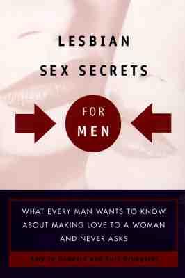Lesbian Sex Secrets for Men: For Men - Goddard, Amy Jo, and Goddard, Jamie, and Brungardt, Kurt