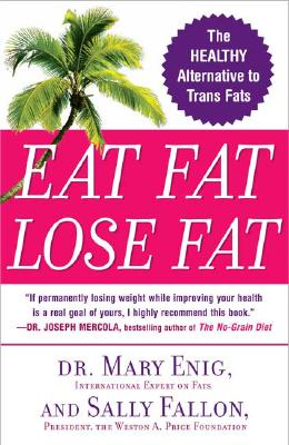 Eat Fat, Lose Fat: The Healthy Alternative to Trans Fats - Enig, Mary G, and Fallon, Sally