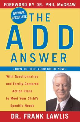 The ADD Answer: How to Help Your Child Now - Lawlis, G Frank
