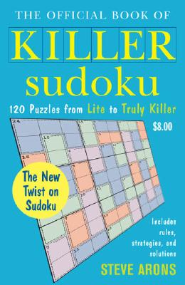 The Official Book of Killer Sudoku: 120 Puzzles from Lite to Truly Killer - Arons, Steve