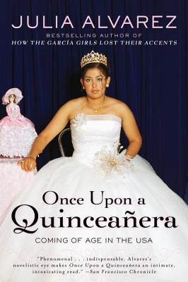 Once Upon a Quinceanera: Coming of Age in the USA - Alvarez, Julia