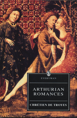 Arthurian Romances - Chretien de Troyes, and De Troyes, Chretien, and Owen, D D (Editor)