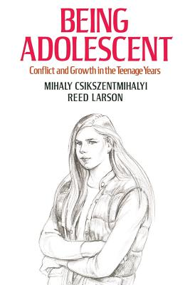 Being Adolescent: Conflict and Growth in the Teenage Years - Csikszentmihalyi, Mihaly, Dr., PhD, and Larson, Reed E
