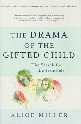 The Drama of the Gifted Child: The Search for the True Self - Miller, Alice, and Ward, Ruth (Translated by)