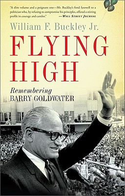 Flying High: Remembering Barry Goldwater - Buckley, William F, Jr.