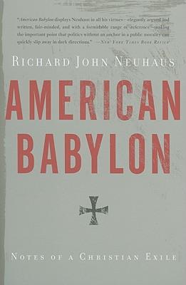American Babylon: Notes of a Christian Exile - Neuhaus, Richard John, Father