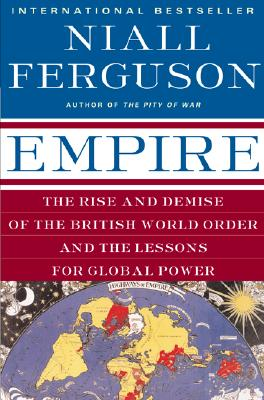 Empire: The Rise and Demise of the British World Order and the Lessons for Global Power - Ferguson, Niall