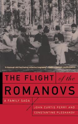 The Flight of the Romanovs a Family Saga - Perry, John Curtis, and Pleshakov, Constantine