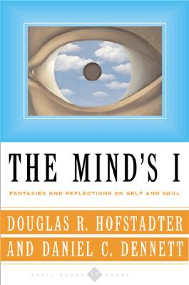 The Mind's I Fantasies and Reflections on Self & Soul - Hofstadter, Douglas R (Editor), and Dennett, Daniel C (Editor)