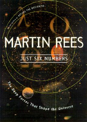 Just Six Numbers: The Deep Forces That Shape the Universe - Rees, Martin J, Sir