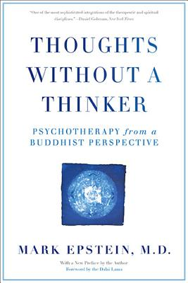 Thoughts Without a Thinker: Psychotherapy from a Buddhist Perspective - Epstein, Mark, Dr., M.D., and Dalai Lama (Foreword by)
