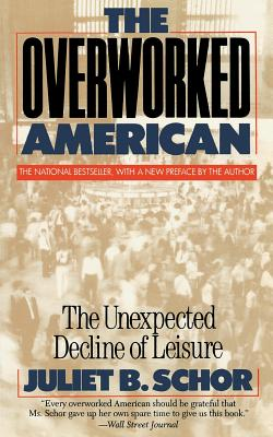 Overworked American: The Unexpected Decline of Leisure - Schor, Juliet B, Ms.