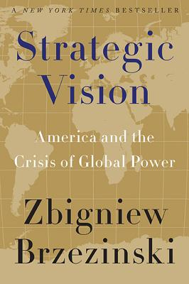 Strategic Vision: America and the Crisis of Global Power - Brzezinski, Zbigniew