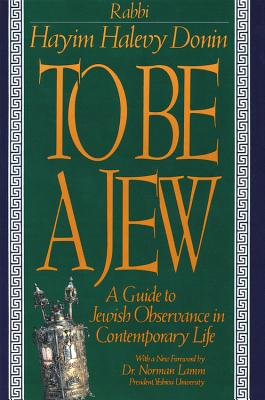 To Be a Jew: A Guide to Jewish Observance in Contemporary Life - Donin, Hayim Halevy, Rabbi