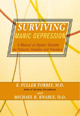 Surviving Manic Depression: A Manual on Bipolar Disorder for Patients, Families, and Providers - Torrey, E Fuller, M.D., and Knable, Michael B, D.O.