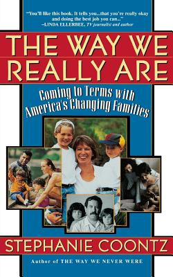 The Way We Really Are: Coming to Terms with America's Changing Families - Coontz, Stephanie
