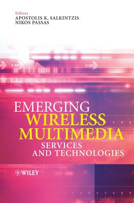 Emerging Wireless Multimedia Services and Technologies - Salkintzis, Apostolis K (Editor), and Passas, Nikos (Editor)