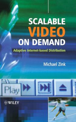 Scalable Video on Demand: Adaptive Internet-Based Distribution - Zink, Michael
