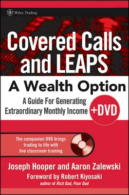 Covered Calls and LEAPS - A Wealth Option: A Guide for Generating Extraordinary Monthly Income - Hooper, Joseph, and Zalewski, Aaron