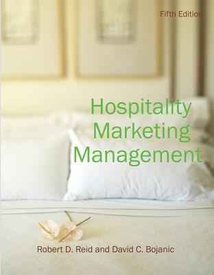 Hospitality Marketing Management - Reid, Robert D, and Bojanic, David C