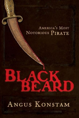 Blackbeard: America's Most Notorious Pirate - Konstam, Angus, Dr.