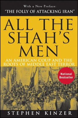 All the Shah's Men: An American Coup and the Roots of Middle East Terror - Kinzer, Stephen