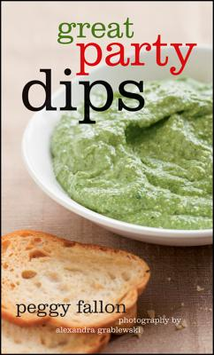 Great Party Dips - Fallon, Peggy, and Grablewski, Alexandra (Photographer)
