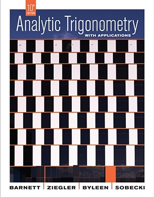 Analytic Trigonometry with Applications - Barnett, Raymond A, and Ziegler, Michael R, and Byleen, Karl E