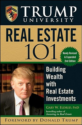 Trump University Real Estate 101: Building Wealth with Real Estate Investments - Eldred, Gary W, and Trump, Donald J (Foreword by)
