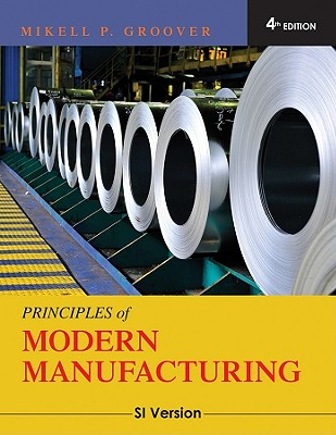 Principles of Modern Manufacturing: SI Version - Groover, Mikell P.