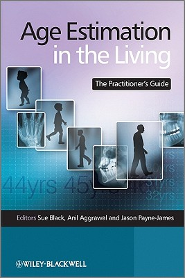 Age Estimation in the Living: The Practitioners Guide - Black, Sue (Editor), and Aggrawal, Anil (Editor), and Payne-James, Jason (Editor)